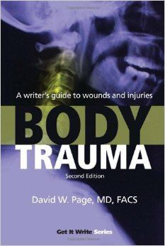 Body Trauma: A Writer's Guide to Wounds and Injuries (Get It Write): David W. Page: 9781933016412: Amazon.com: Books