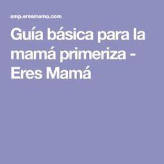 Guía básica para la mamá primeriza - Eres Mamá