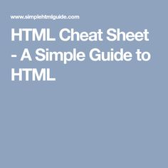 HTML Cheat Sheet - A Simple Guide to HTML