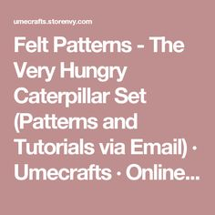 Felt Patterns - The Very Hungry Caterpillar Set (Patterns and Tutorials via Email) · Umecrafts · Online Store Powered by Storenvy
