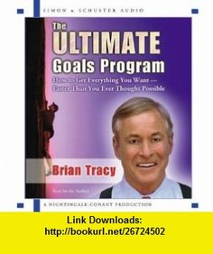 The Ultimate Goals Program How To Get Everything You Want Faster Than You Thought Possible (9780743561495) Brian Tracy , ISBN-10: 074356149X  , ISBN-13: 978-0743561495 ,  , tutorials , pdf , ebook , torrent , downloads , rapidshare , filesonic , hotfile , megaupload , fileserve