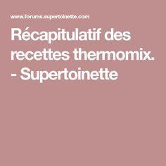 Récapitulatif des recettes thermomix. - Supertoinette Cooking Chef, Cookies Et Biscuits, Tupperware, Food And Drink, Diet, Desserts, Blog, Micro Vap, Casseroles