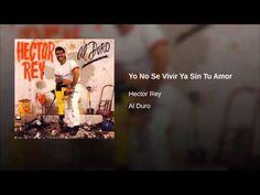 """""""Yo No Se Vivir Ya Sin Tu Amor"""" - HECTOR REY"""
