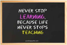 Life Quote Never Stop Learning Because Life Never Stops Teaching