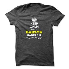 Cool Keep Calm and Let BARZYK Handle it T shirts