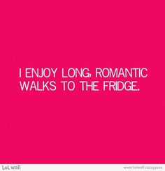 I enjoy long, romantic walks. on LOL Wall, by Mess in a dress on imgfave