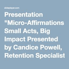 "Presentation ""Micro-Affirmations Small Acts, Big Impact Presented by Candice Powell, Retention Specialist Office of Undergraduate Education for the Brown Bag Lunch Group."""