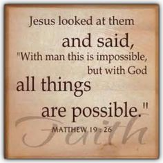With God all things are possible. All things.