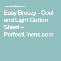 Easy Breezy - Cool and Light Cotton Sheet – PerfectLinens.com