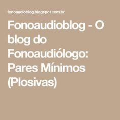 Fonoaudioblog - O blog do Fonoaudiólogo: Pares Mínimos (Plosivas)