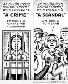 """Sociology of justice and criminology: If you're poor and get caught with drugs it's 'a crime.' (""""I'm doing 8 months for possession."""") If you're right and get caught with drugs, it's 'a scandal.' (""""I'm going to rehab. Rich Vs Poor, Jesse Ventura, Social Class, Social Work, War On Drugs, Double Standards, Got Caught, We Are The World, Criminal Justice"""