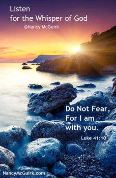 "Bible Verse - Luke 41:10 ""Listen for the Whisper of God."" Nancy McGuirk Bible teacher and commentator. NancyMcGuirk.com  Luke_41-10-Listen_for_the_whisper"