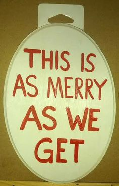 ~ This is as Merry AS WE GET ~ From the Album : Holiday Art - For Sale. https://www.facebook.com/Artsy.Me.by.L.Marie