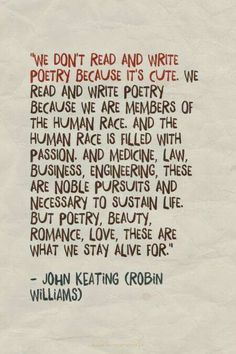 """One of my very favourite quotes from """"Dead Poet's Society"""". Poetry feeds our soul! Writing Quotes, Poem Quotes, Movie Quotes, Words Quotes, Wise Words, Sayings, Drake Quotes, John Keats, Pretty Words"""