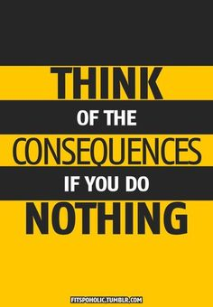 Think of the consequences if you do nothing Come and let´s do TALK FUSION together!! Ask me how to start!! http://1502983.talkfusion.com