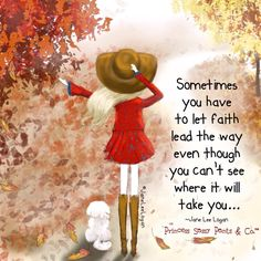 Sometimes you have to let faith lead the way, even though you can't see where it will take you. ~ Princess Sassy Pants & Co Sassy Quotes, Great Quotes, Inspirational Quotes, Uplifting Quotes, Faith Quotes, Me Quotes, Qoutes, Quotations, Doll Quotes