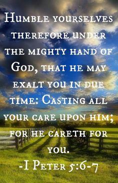I Peter 5:6-7 (1611 KJV !!!!)