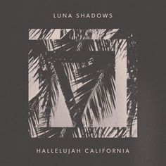 Hallelujah California, a song by Luna Shadows on Spotify