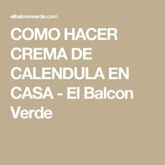 COMO HACER CREMA DE CALENDULA EN CASA - El Balcon Verde