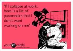 'If I collapse at work, here is a list of paramedics that I don't want working on me'.