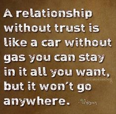 A Relationship and Marriage without Trust. Its like a Car without Gas, you can stay in it all you want, but it won't go anywhere. Keep the Relationship, Marriage and Trust always Fueled Together! Jokes Quotes, Flirting Quotes, Dating Quotes, Funny Quotes, Memes, Random Quotes, Quotes Positive, Dating Tips, Life Quotes Love