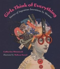 Girls Think of Everything: Stories of Ingenious Inventions by Women - Gifteee - Unique Gift Ideas for Adults & Kids of all ages. The Best Birthday Gifts & Christmas Gifts. Birthday Girl Quotes, Girl Birthday, Birthday Gifts, Birthday Bash, Collages, Suncatcher, Girl Thinking, Girl Reading, Science Books