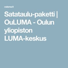 Satataulu-paketti | OuLUMA - Oulun yliopiston LUMA-keskus
