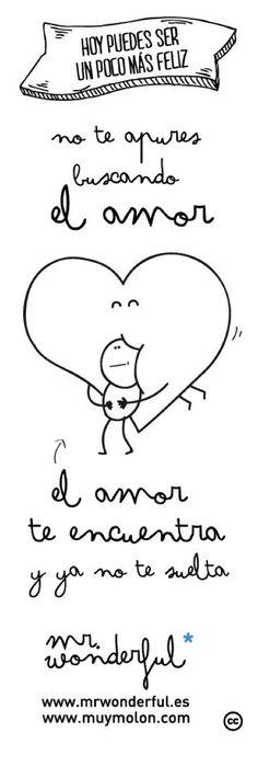 No te apures buscando el amor, el amor te encuentra y ya no te suelta   #mrwonderful #quotes
