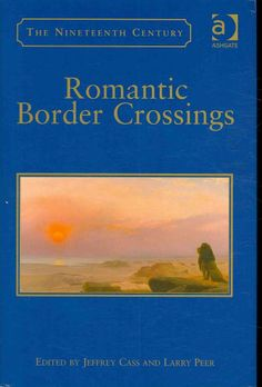 Romantic border crossings [electronic resource] / edited by Jeffrey Cass, Larry Peer