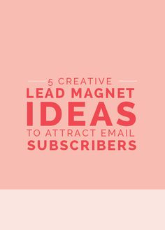 5 Creative Lead Magnet Ideas to Attract Email Subscribers - The Elle & Company Collaborative