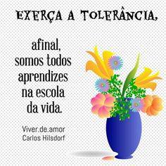 A tolerância é o exercício do amor, da humildade, da paciência, da compreensão. É o caminho suave que permite conviver entre as diferenças. A tolerância aproxima as pessoas. Exerça a tolerância, afinal, somos todos aprendizes na escola da vida. Carlos Hilsdorf #CarlosHilsdorf #tolerância #viverdeamor #amor #fé #Deus #oração #Prece #vida #paz #Bênção #gratidão #espiritualidade #2017 #29deoutubro #Boanoite