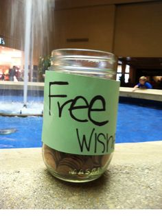 """Leave a jar of pennies - marked """"Free Wishes"""" - near a fountain"""