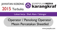 Jawatan kosong terbuka 2015 Kumpulan Media Karangkraf Sdn Bhd di #shahalam #selangor. #jawatankosongoperator
