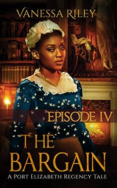The Bargain: The Complete Season One - Episodes I-IV (A Port Elizabeth Regency Tale: Season One) by [Riley, Vanessa] Historical Fiction Books, Historical Romance, Free Christian Books, African American Books, Facebook Book, Port Elizabeth, Book Cover Design, Design Awards, Regency