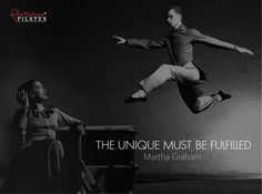 The unique must be fulfilled. ~ Martha Graham