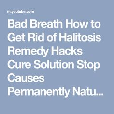 Bad Breath How to Get Rid of Halitosis Remedy Hacks Cure Solution Stop Causes Permanently Natural Bad Breath Remedy, Mouthwash, Oral Hygiene, Oral Health, Dental Care, How To Get Rid, Dentistry, Breathe, The Cure