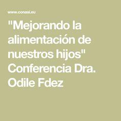 """""""Mejorando la alimentación de nuestros hijos"""" Conferencia Dra. Odile Fdez"""