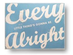 Every Little Thing's Gonna be Alright.  18 x 24 by GoJumpInTheLake, $45.00