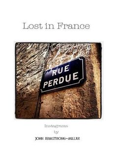 Lost in France | John Armstrong-Millar - Lost in France An Irish Photographer's view of his life in France