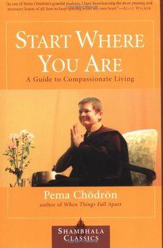 Start Where You Are: A Guide to Compassionate Living (Shambhala Classics) by Pema Chodron 1570628394 9781570628399 I Love Books, Good Books, Books To Read, Mudras, Pema Chodron, Start Where You Are, Spirituality Books, Inspirational Books, Reading Lists