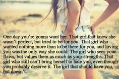 The girl who thought she wasn't good enough for you, so let go of you so you could find someone better than her