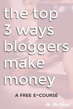 Are you ready to start making money from your blog? This FREE e-course will tell you the top three ways bloggers make money from their blogs. The best part? They're all things that you can implement right now! | Oh, She Blogs!