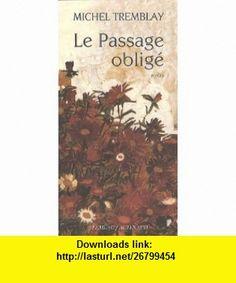 le passage oblig� (9782742795697) Michel Tremblay , ISBN-10: 2742795693  , ISBN-13: 978-2742795697 ,  , tutorials , pdf , ebook , torrent , downloads , rapidshare , filesonic , hotfile , megaupload , fileserve
