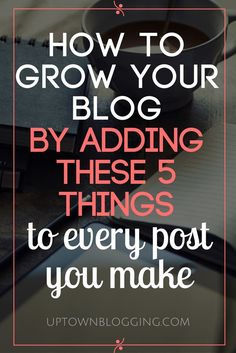 Are you publishing endless blog posts, but not getting the type of results you want? Try adding these 5 things to your posts, to help grow your blog.