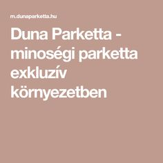 Duna Parketta - minoségi parketta exkluzív környezetben