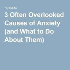 3 Often Overlooked Causes of Anxiety (and What to Do About Them)