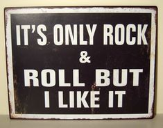 It's Only Rock and Roll!!