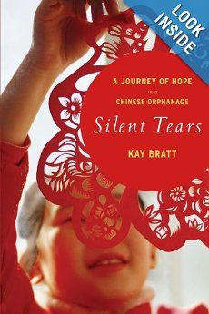 Silent Tears: A Journey of Hope in a Chinese Orphanage, Kay Bratt