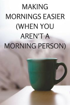 How to Make Mornings Easier (When You Aren't a Morning Person) - Very Erin