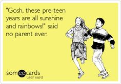 """Free and Funny Family Ecard: """"Gosh, these pre-teen years are all sunshine and rainbows!"""" said no parent ever. Create and send your own custom Family ecard. Teen Attitude, Attitude Quotes, Teen Humor, Mom Humor, Mom Jokes, Someecards, Family Humor, Teenage Years, Parenting Humor"""